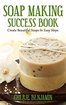 Soap Making Success Book by [Benjamin, Cherie]