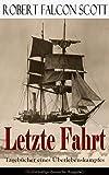 Letzte Fahrt: Tagebücher eines Überlebenskampfes (Vollständige deutsche Ausgabe): Die Terra-Nova-Expedition zum Südpol (1910-1913) - Tagebuch von Robert Falcon Scott