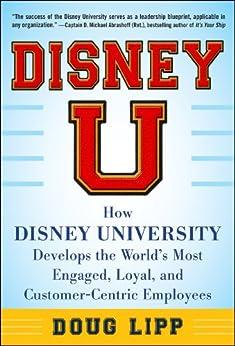 Disney U: How Disney University Develops the World's Most Engaged, Loyal, and Customer-Centric Employees (English Edition) di [Lipp, Doug]