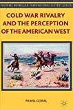Cold War Rivalry and the Perception of the American West (Palgrave Macmillan Transnational History Series)