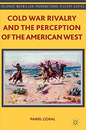 cold-war-rivalry-and-the-perception-of-the-american-west-palgrave-macmillan-transnational-history-se