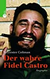 Der wahre Fidel Castro: Biographie - Leycester Coltman, Jens Knipp