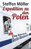 Expedition zu den Polen: Eine Reise mit dem Berlin-Warszawa-Express - Steffen Möller