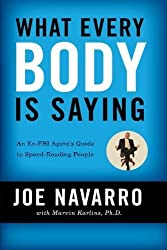 What Every BODY is Saying: An Ex-FBI Agent?s Guide to Speed-Reading People by Joe Navarro (2008-04-15)