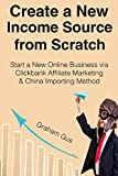 Create a New Income Source from Scratch: Start a New Online Business via Clickbank Affiliate Marketing & China Importing Method  (2 Book Bundle)