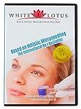 White Lotus LEHR-DVD GANZHEITLICHE ANTI-AGE MIKRO-NADELUNG basierend auf dem internationalen Nr. 1 Bestseller'Holistic Microneedling' von den weltweiten Hautnadelungs- + Microneedling-Experten