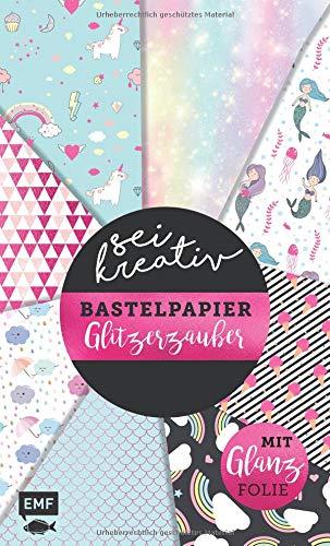 Sei kreativ! – Bastelpapier Glitzerzauber: Bastelideen und 30 Bogen Motivpapier – Mit bunter Glanzfolie