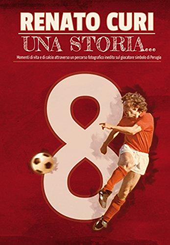 Una storia.... Momenti di vita e di calcio attraverso un percorso fotografico inedito, sul giocatore simbolo di Perugia. Ediz. illustrata por Renato Curi