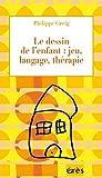 Telecharger Livres Le dessin de l enfant jeu langage therapie (PDF,EPUB,MOBI) gratuits en Francaise