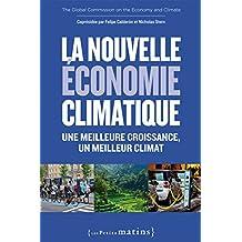 La Nouvelle économie climatique. Une meilleure croissance, un meilleur climat