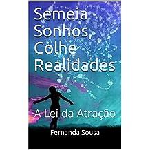 Semeia Sonhos, Colhe Realidades: A Lei da Atração (Portuguese Edition)