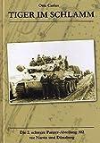 TIGER im SCHLAMM - Die 2. schwere Panzer-Abteilung 502 vor Narwa und Dünaburg - Otto Carius
