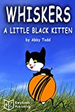 Books for Kids: Whiskers the little black kitten cat (Bedtime Stories For Kids Ages 2-6): Kids Books - Bedtime Stories For Kids - Children's Books - Early Readers