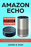 Amazon Echo: 2nd Generation User Guide. (Updated 2018) The Complete User Guide With Step-by-Step Instructions. Master Your Amazon Echo and Echo Dot in 1 Hour!