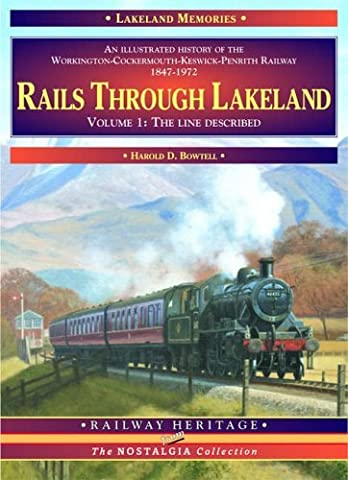 Rails Through Lakeland: v. 1: Illustrated History of the Workington, Cockermouth, Keswick, Penrith Railway (The nostalgia collection: Railway heritage) by Harold D. Bowtell (1996-11-06)