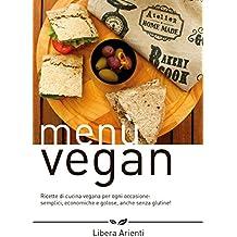 Menù Vegan Ricette di cucina vegana per ogni occasione: semplici, economiche e golose, anche senza glutine!