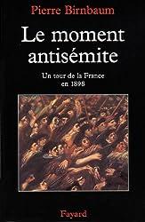 Le moment antisémite : Un tour de la France en 1898 (Nouvelles Etudes Historiques)