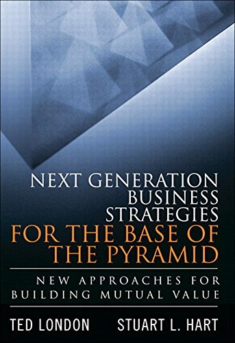 Next Generation Business Strategies for the Base of the Pyramid: New Approaches for Building Mutual Value (paperback) (English Edition) -