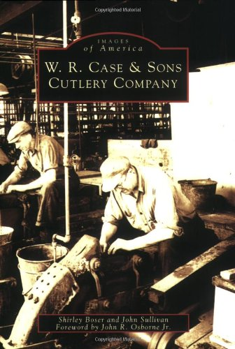 W.R. Case & Sons Cutlery Company (Images of America (Arcadia Publishing))