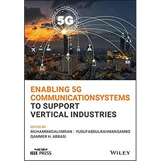 Enabling 5G Communication Systems to Support Vertical Industries (Wiley – IEEE)