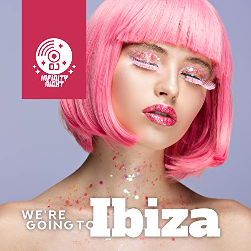 We're Going to Ibiza: Opening Summer Party 2019, Chill House & Ambient, Positive & Fresh Chillout Mix, Dancing, Pool Party -