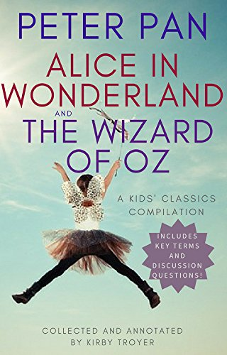 Peter Pan, Alice in Wonderland, and The Wizard of Oz: A Kids' Classics Compilation (Kids' Classics Compilations Book 1) (English Edition)