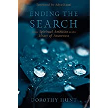 Ending the Search: From Spiritual Ambition to the Heart of Awareness