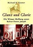 Glanz und Glorie: Die Hofburg unter Kaiser Franz Joseph - Richard Kastner