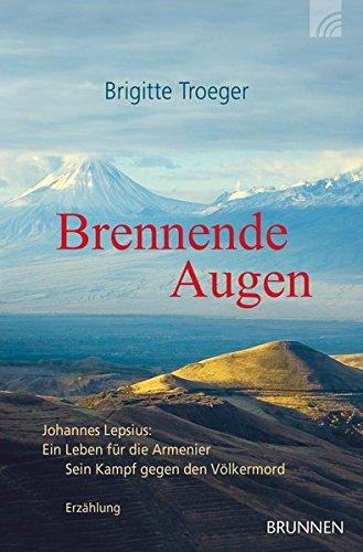 Brennende Augen: Johannes Lepsius - ein Leben für die Armenier. Erzählung