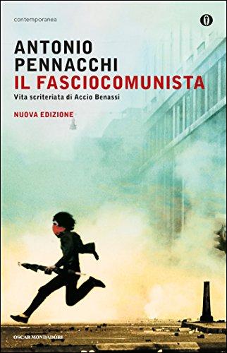 Il fasciocomunista: Vita scriteriata di Accio Benassi