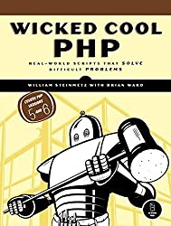 Wicked Cool PHP: Real-World Scripts That Solve Difficult Problems by William Steinmetz (2008-02-19)