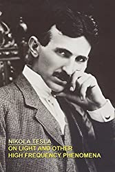 ON LIGHT AND OTHER HIGH FREQUENCY PHENOMENA by Nikola Tesla (2007-02-11)