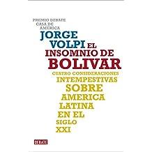 El insomnio de Bolivar/ The Sleeplessness Of Bolivar: Cuatro consideraciones intempestivas sobre America Latina en el siglo XXI/ Four Untimely Considerations on Latin America in the 21th Century