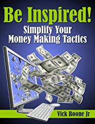 Be Inspired: Simplify Your Money Making Tactics (English Edition)