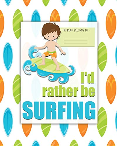 I'd rather be SURFING: a bright, colorful, Elementary School Children's Composition Notebook which shows off your child's personality, flare, hobbies ... fun and the school day more exciting. Boy.