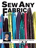 Sew Any Fabric: A Quick Reference Guide to Fabrics from A to Z
