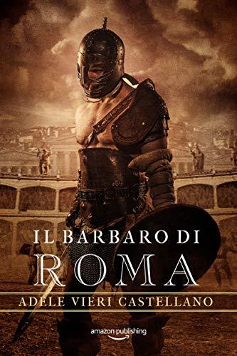Il Barbaro di Roma (Roma Caput Mundi Vol. 3) di [Vieri Castellano, Adele]