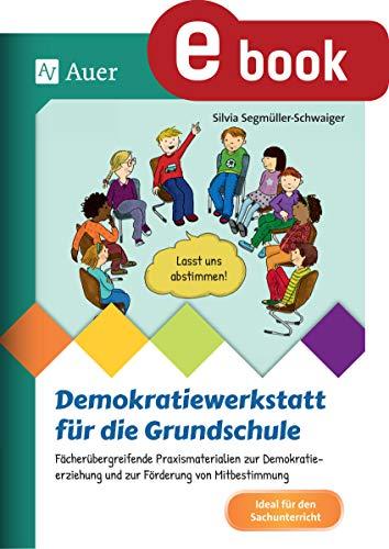 Demokratiewerkstatt für die Grundschule: Fächerübergreifende Praxismaterialien zur Demokra tieerziehung und zur Förderung von Mitbestimmung (2. bis 4. Klasse) (Klasse Sozialkunde 2.)