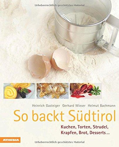 Preisvergleich Produktbild So backt Südtirol: Kuchen, Torten, Strudel, Krapfen, Brot, Desserts (So genießt Südtirol)