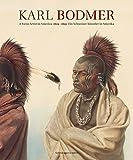 Karl Bodmer: Ein Schweizer Künstler in Amerika 1809-1893 -