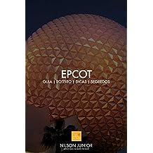 Guia EPCOT: Roteiro, dicas, atrações e tudo que você precisa saber sobre a comunidade do amanhã. (Guia Disney World Livro 2) (Portuguese Edition)