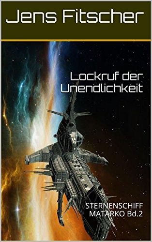 Lockruf der Unendlichkeit (STERNENSCHIFF MATARKO 2)
