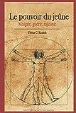 Le pouvoir du jeûne: Maigrir, guérir, rajeunir