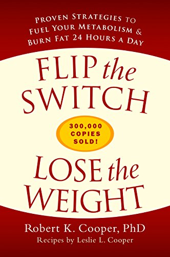Flip the Switch, Lose the Weight: Proven Strategies to Fuel Your Metabolism and Burn Fat 24 Hours a Day (English Edition) -