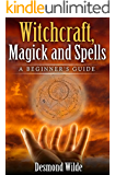 Witchcraft, Magick and Spells  A Beginner's Guide: Wicca, Paganism, Kabbalah, Tarot, Numerology, Rituals, Cast Spells, Aleister Crowley (English Edition)