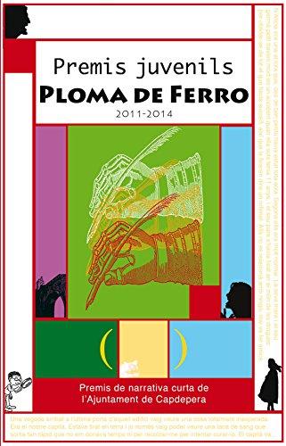 Premis juvenils Ploma de Ferro 2011-2014 (Catalan Edition) por Gandhy Gabriel Morante Barreiro
