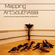 Mapping Artsouthasia: A Visual & Cultural Dialogue Between Britain & South Asia by Edited by John Holt et al (1999-01-01)