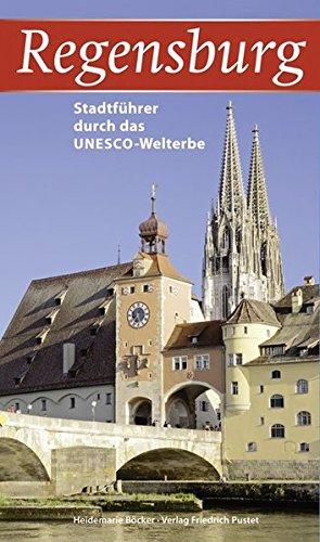 Regensburg: Stadtführer durch das UNESCO-Welterbe