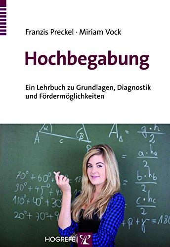 Hochbegabung: Ein Lehrbuch zu Grundlagen, Diagnostik und Fördermöglichkeiten