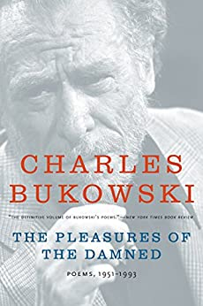 The Pleasures of the Damned: Poems, 1951-1993 von [Bukowski, Charles]